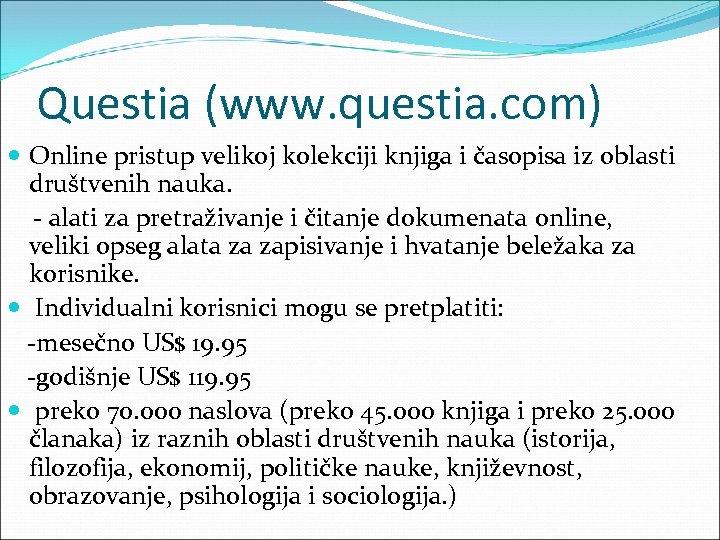 Questia (www. questia. com) Online pristup velikoj kolekciji knjiga i časopisa iz oblasti društvenih