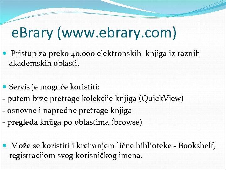 e. Brary (www. ebrary. com) Pristup za preko 40. 000 elektronskih knjiga iz raznih