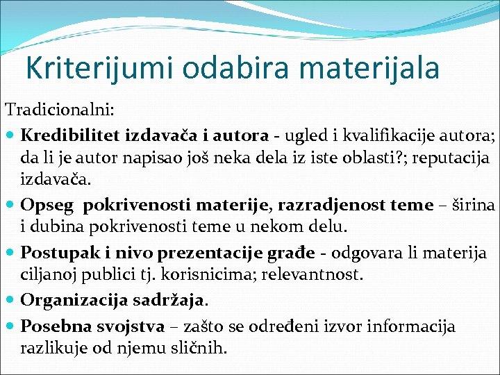 Kriterijumi odabira materijala Tradicionalni: Kredibilitet izdavača i autora - ugled i kvalifikacije autora; da