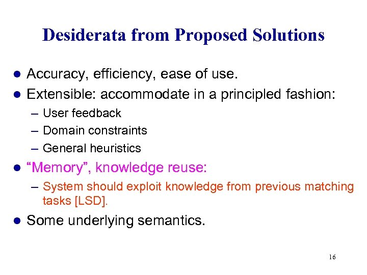 Desiderata from Proposed Solutions Accuracy, efficiency, ease of use. l Extensible: accommodate in a
