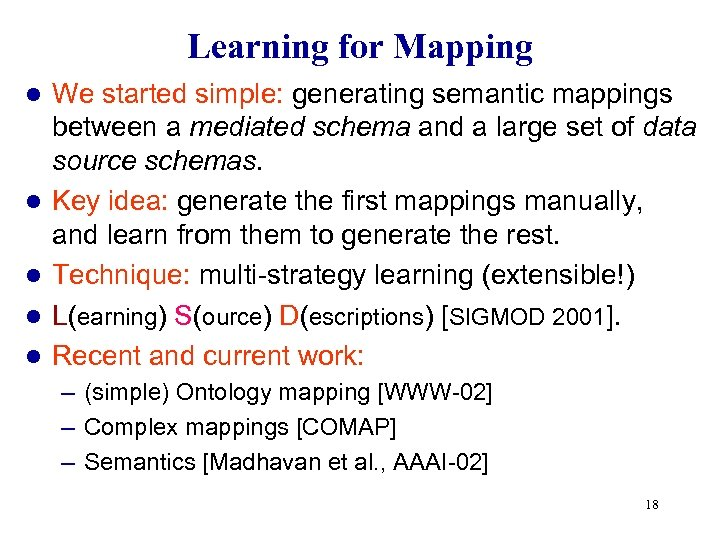 Learning for Mapping l l l We started simple: generating semantic mappings between a