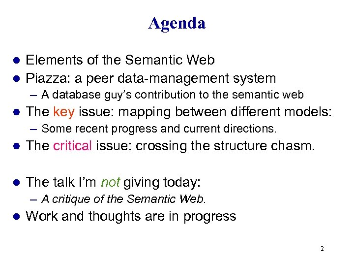 Agenda Elements of the Semantic Web l Piazza: a peer data-management system l –