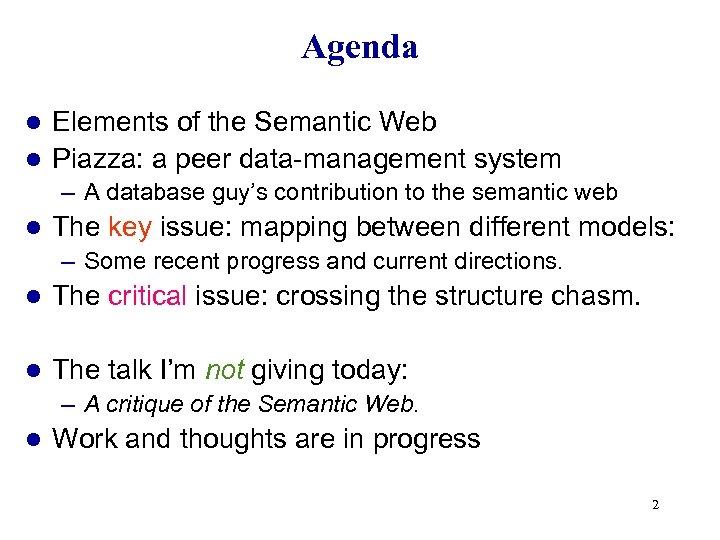 Agenda Elements of the Semantic Web l Piazza: a peer data-management system l –