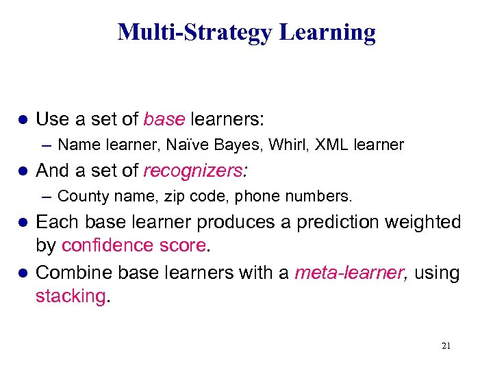 Multi-Strategy Learning l Use a set of base learners: – Name learner, Naïve Bayes,