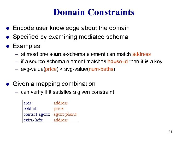 Domain Constraints Encode user knowledge about the domain l Specified by examining mediated schema