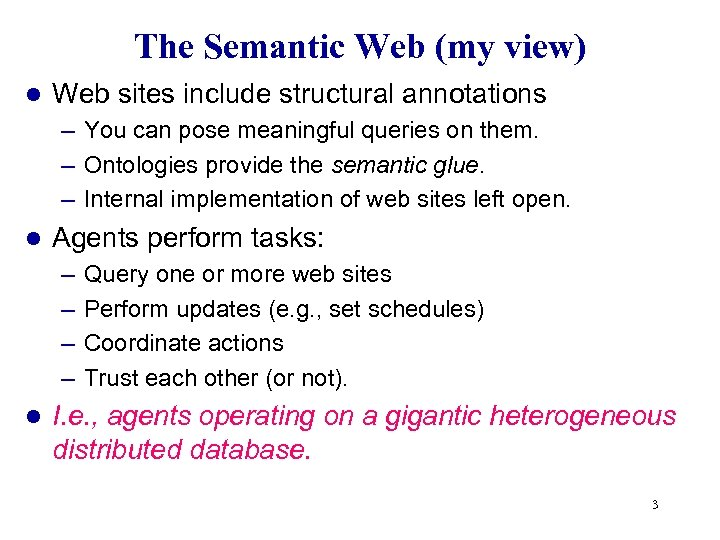 The Semantic Web (my view) l Web sites include structural annotations – You can