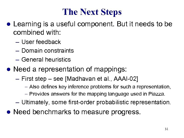 The Next Steps l Learning is a useful component. But it needs to be