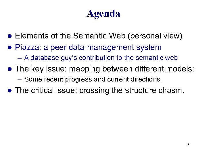 Agenda Elements of the Semantic Web (personal view) l Piazza: a peer data-management system