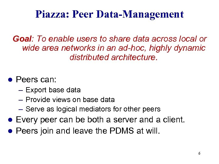 Piazza: Peer Data-Management Goal: To enable users to share data across local or wide