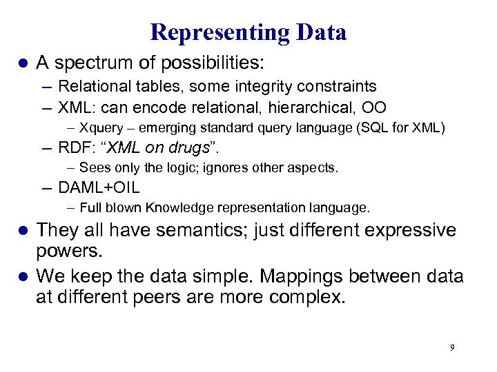 Representing Data l A spectrum of possibilities: – Relational tables, some integrity constraints –