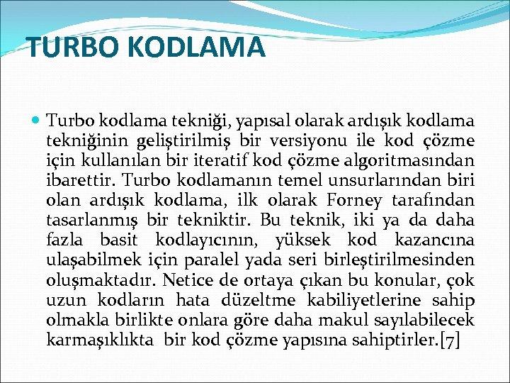 TURBO KODLAMA Turbo kodlama tekniği, yapısal olarak ardışık kodlama tekniğinin geliştirilmiş bir versiyonu ile