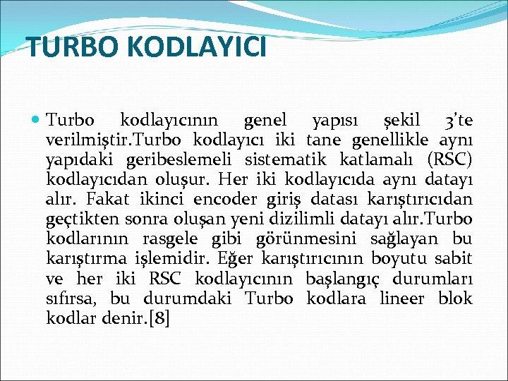 TURBO KODLAYICI Turbo kodlayıcının genel yapısı şekil 3'te verilmiştir. Turbo kodlayıcı iki tane genellikle