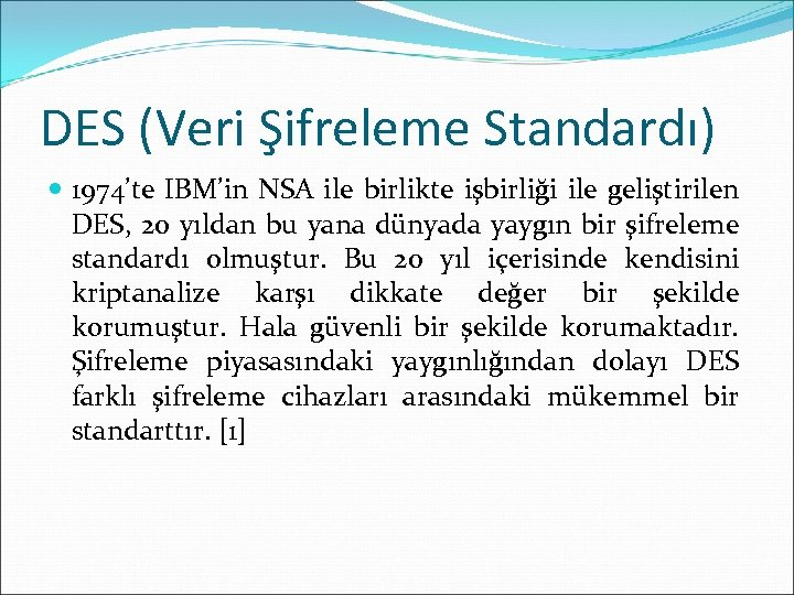 DES (Veri Şifreleme Standardı) 1974'te IBM'in NSA ile birlikte işbirliği ile geliştirilen DES, 20