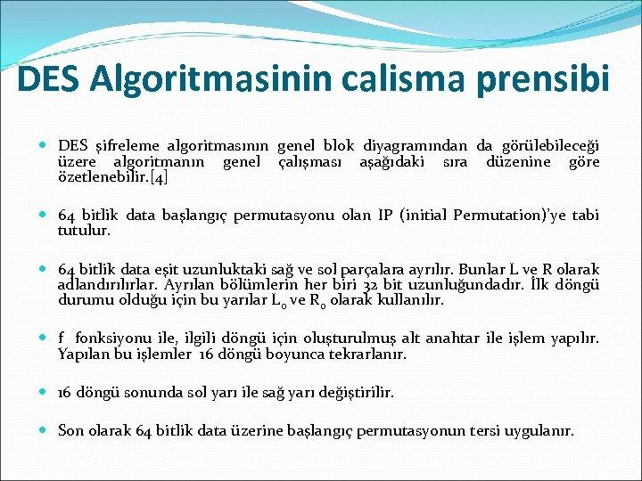 DES Algoritmasinin calisma prensibi DES şifreleme algoritmasının genel blok diyagramından da görülebileceği üzere algoritmanın
