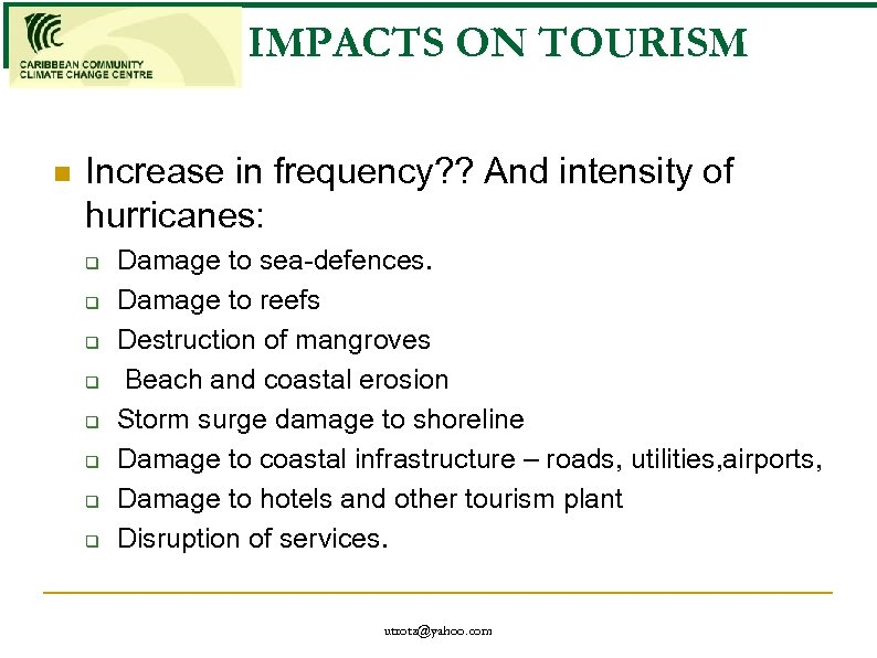 IMPACTS ON TOURISM n Increase in frequency? ? And intensity of hurricanes: q q