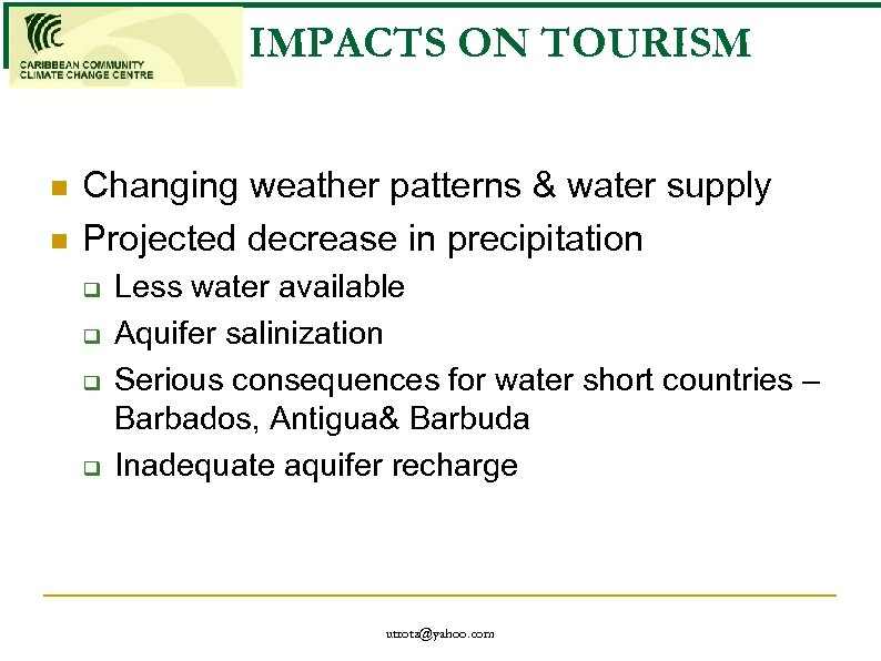 IMPACTS ON TOURISM n n Changing weather patterns & water supply Projected decrease in