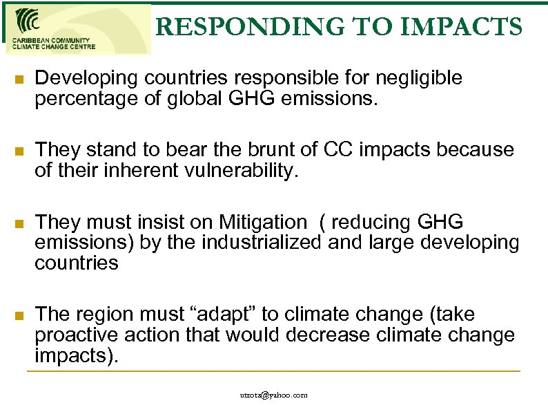 RESPONDING TO IMPACTS n Developing countries responsible for negligible percentage of global GHG emissions.