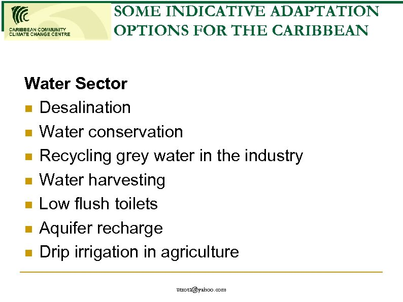 SOME INDICATIVE ADAPTATION OPTIONS FOR THE CARIBBEAN Water Sector n Desalination n Water conservation