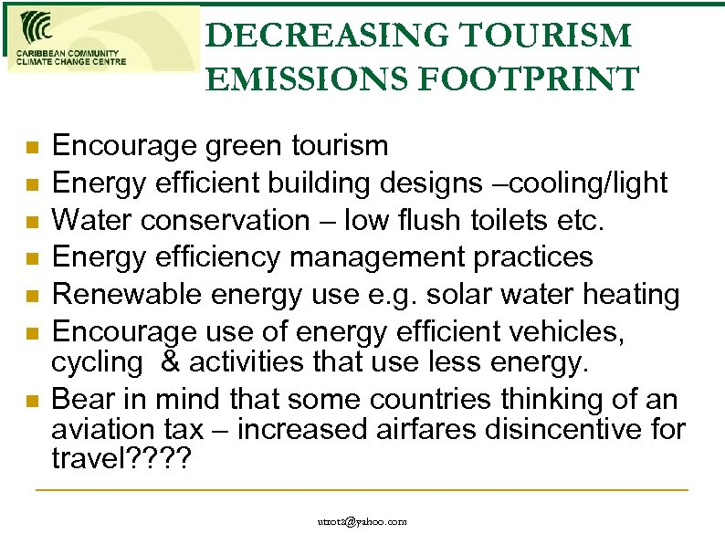 DECREASING TOURISM EMISSIONS FOOTPRINT n n n n Encourage green tourism Energy efficient building