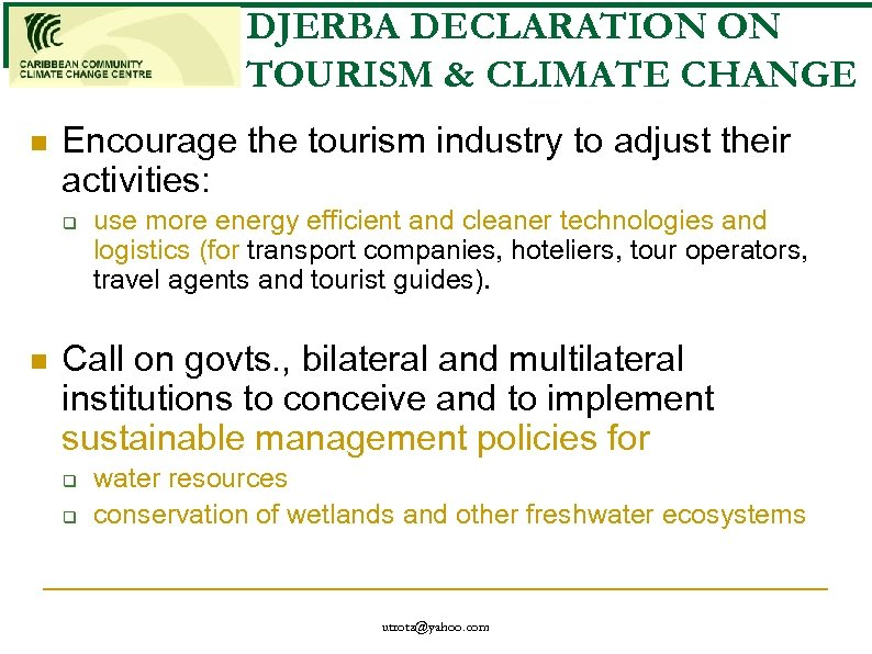 DJERBA DECLARATION ON TOURISM & CLIMATE CHANGE n Encourage the tourism industry to adjust