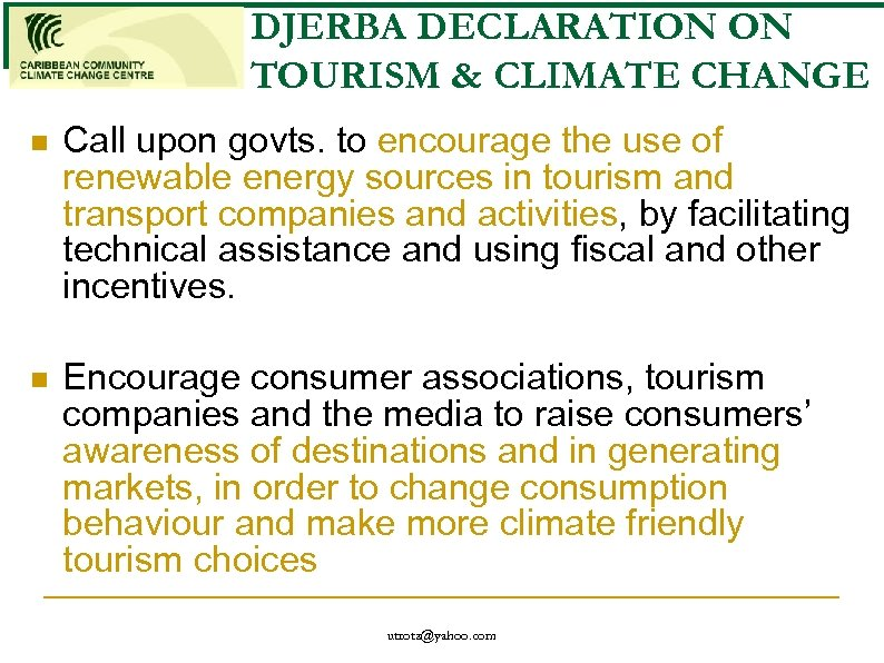 DJERBA DECLARATION ON TOURISM & CLIMATE CHANGE n Call upon govts. to encourage the