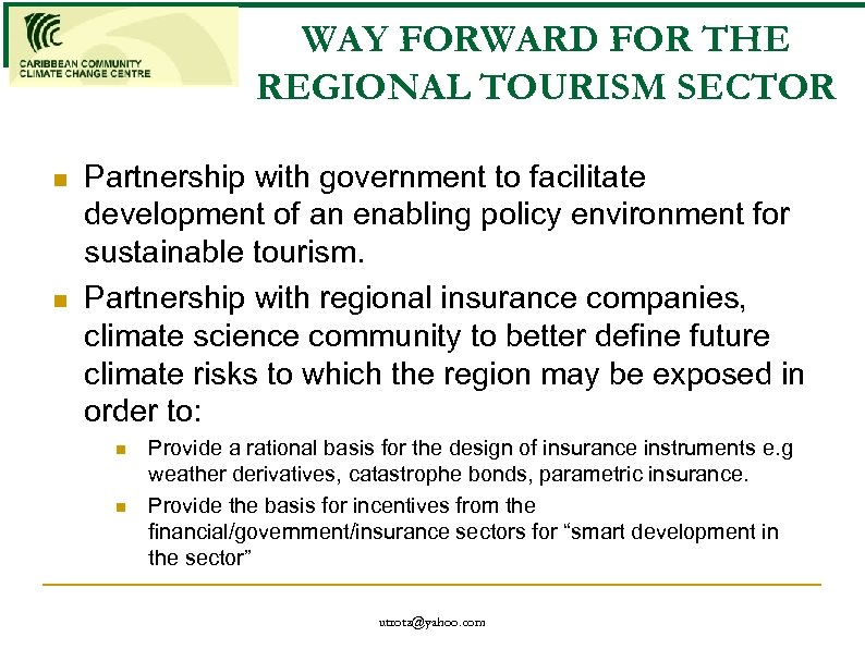 WAY FORWARD FOR THE REGIONAL TOURISM SECTOR n n Partnership with government to facilitate