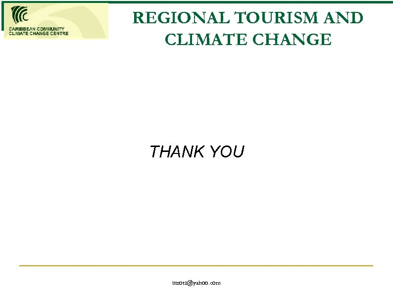 REGIONAL TOURISM AND CLIMATE CHANGE THANK YOU utrotz@yahoo. com