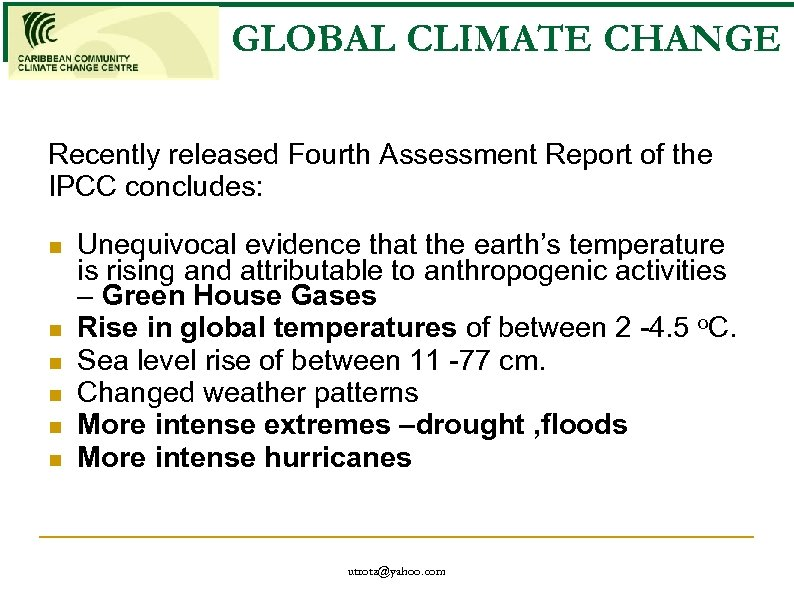 GLOBAL CLIMATE CHANGE Recently released Fourth Assessment Report of the IPCC concludes: n n