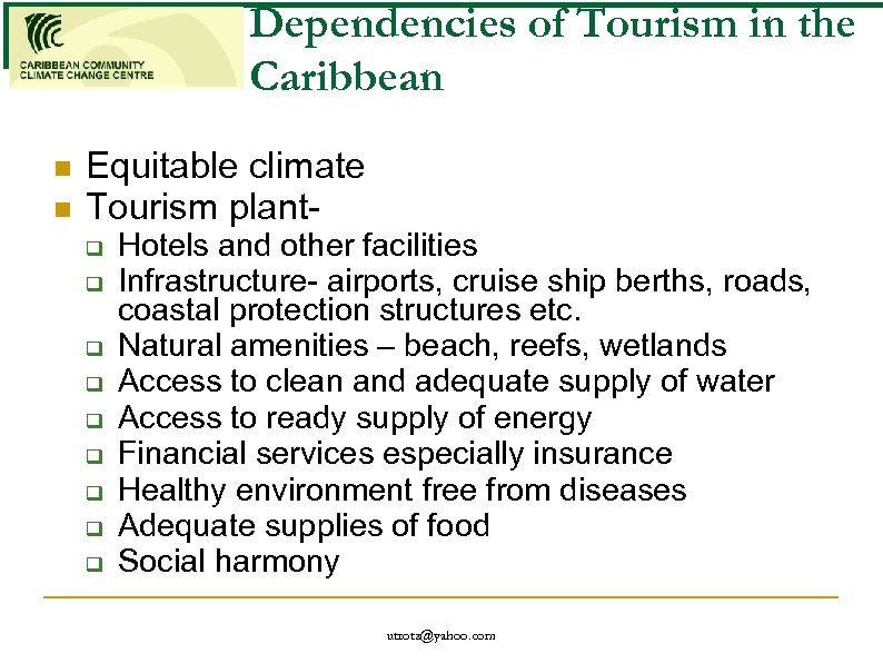 Dependencies of Tourism in the Caribbean n n Equitable climate Tourism plantq q q