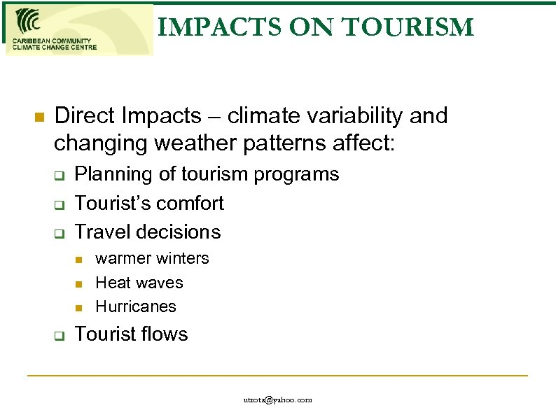 IMPACTS ON TOURISM n Direct Impacts – climate variability and changing weather patterns affect: