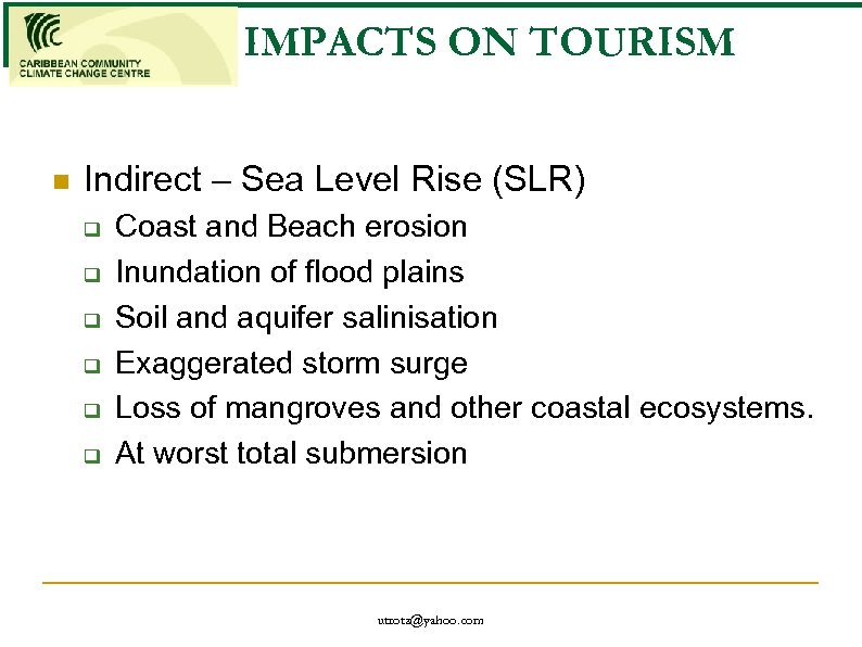 IMPACTS ON TOURISM n Indirect – Sea Level Rise (SLR) q q q Coast