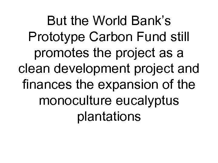 But the World Bank's Prototype Carbon Fund still promotes the project as a clean
