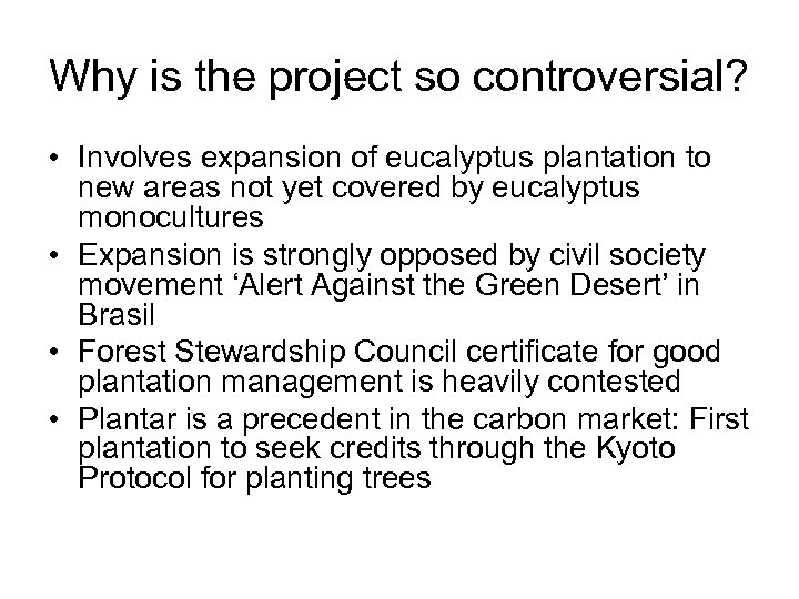 Why is the project so controversial? • Involves expansion of eucalyptus plantation to new