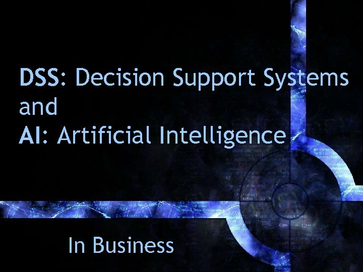 DSS: Decision Support Systems and AI: Artificial Intelligence In Business