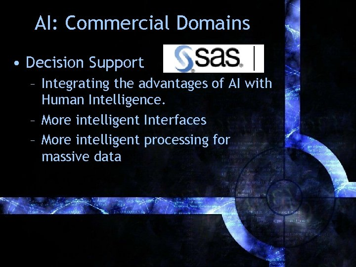 AI: Commercial Domains • Decision Support – Integrating the advantages of AI with Human