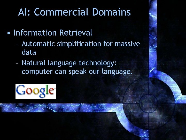 AI: Commercial Domains • Information Retrieval – Automatic simplification for massive data – Natural