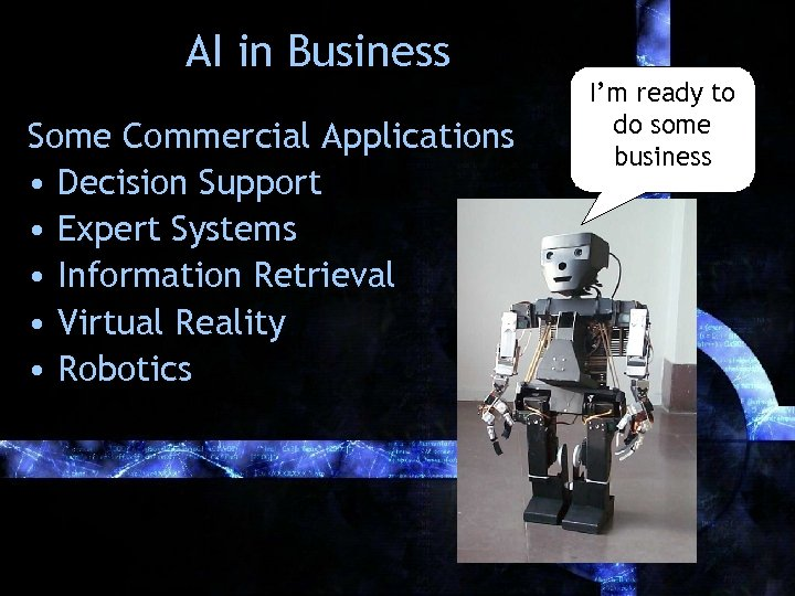 AI in Business Some Commercial Applications • Decision Support • Expert Systems • Information