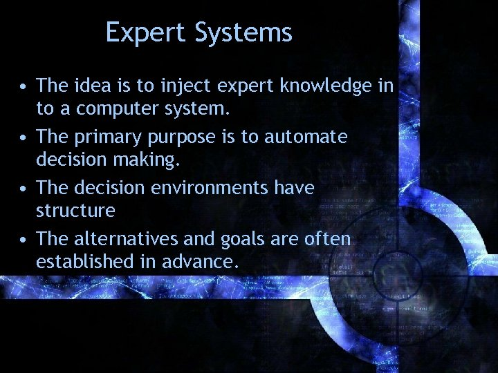 Expert Systems • The idea is to inject expert knowledge in to a computer
