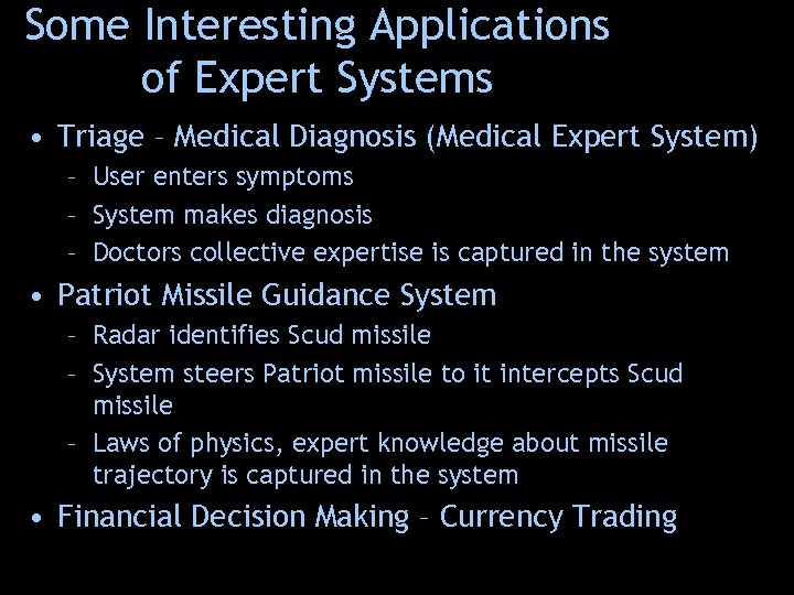 Some Interesting Applications of Expert Systems • Triage – Medical Diagnosis (Medical Expert System)