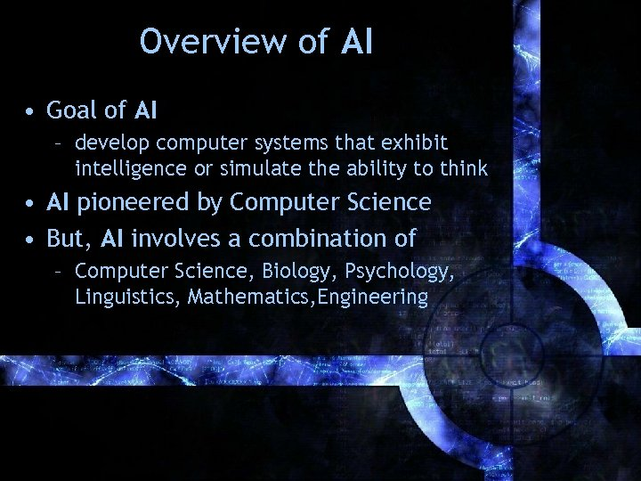 Overview of AI • Goal of AI – develop computer systems that exhibit intelligence