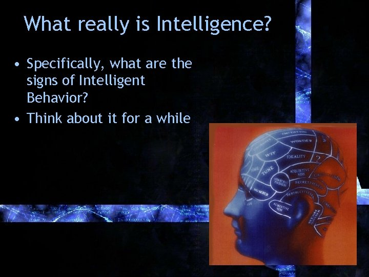 What really is Intelligence? • Specifically, what are the signs of Intelligent Behavior? •