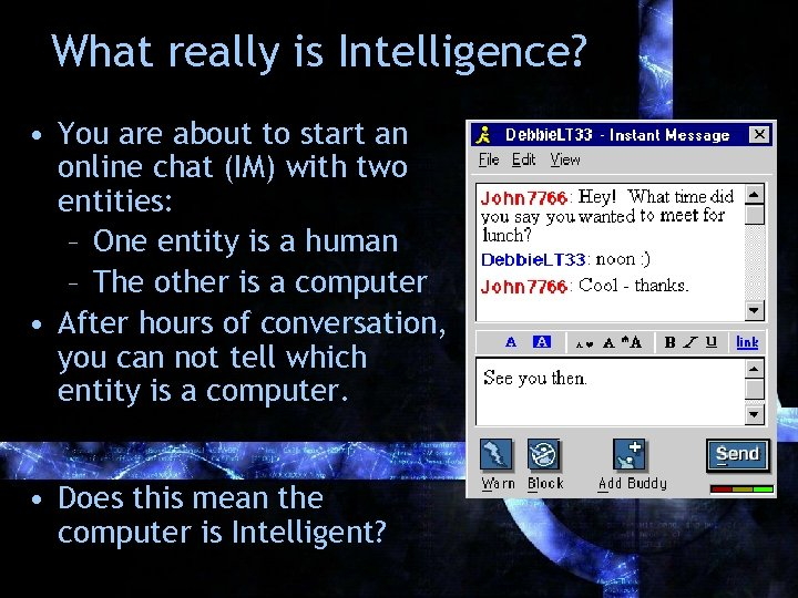 What really is Intelligence? • You are about to start an online chat (IM)