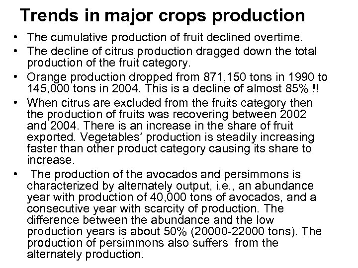 Trends in major crops production • The cumulative production of fruit declined overtime. •