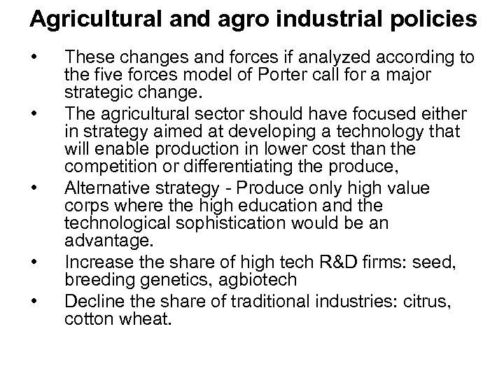 Agricultural and agro industrial policies • • • These changes and forces if analyzed