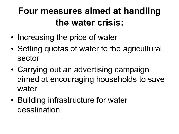 Four measures aimed at handling the water crisis: • Increasing the price of water