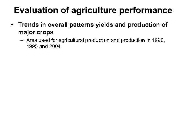 Evaluation of agriculture performance • Trends in overall patterns yields and production of major