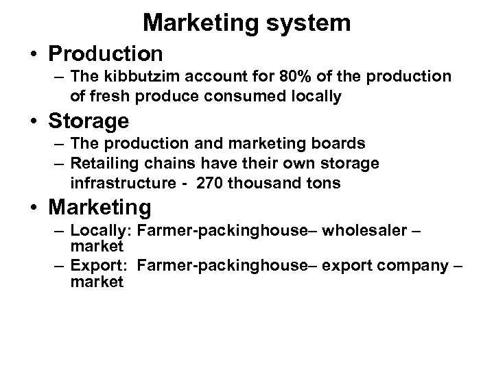 Marketing system • Production – The kibbutzim account for 80% of the production of