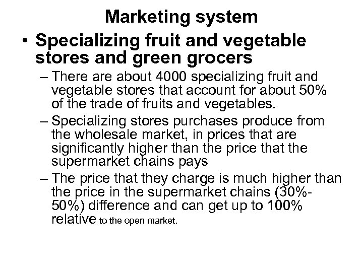 Marketing system • Specializing fruit and vegetable stores and green grocers – There about