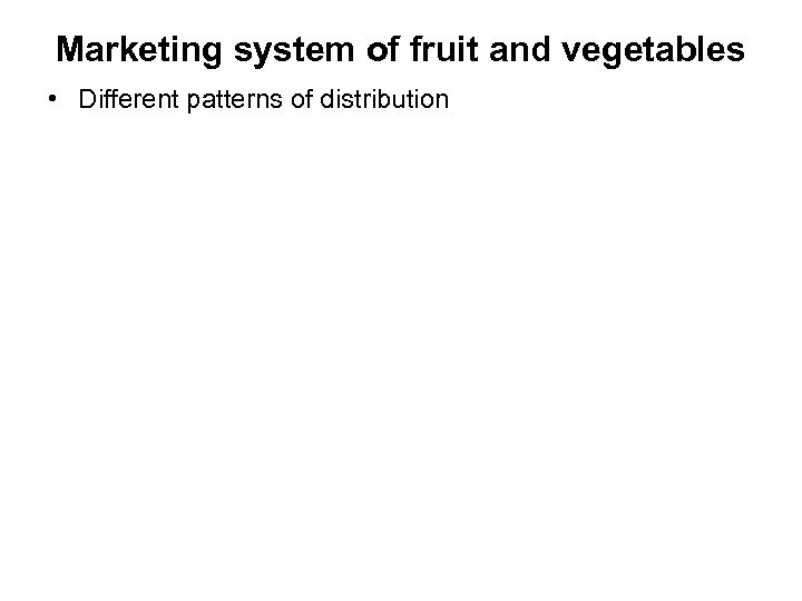 Marketing system of fruit and vegetables • Different patterns of distribution