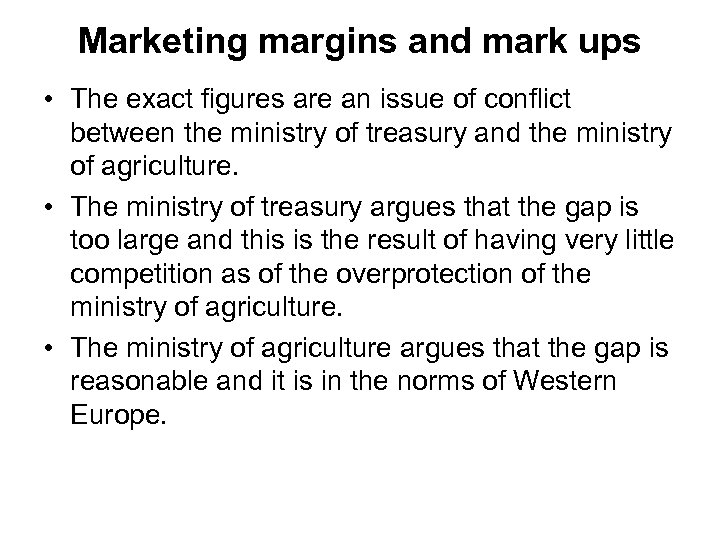 Marketing margins and mark ups • The exact figures are an issue of conflict